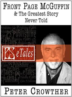 Free Short Story - Front-Page McGuffin & The Greatest Story Never Told, by Peter Crowther, is free in the Kindle store, courtesy of PS Publishing Ltd. This is a single short story from his anthology Land At The End Of The Working Day