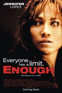 Enough Una mujer corriente (Jennifer Lopez) le hace cara a su depredador marido y entra en una batalla contra él. En una guerra física y sicológica, de nervios y valor, ésta se transforma en una heroína: una madre convertida en guerrera y dispuesta a hacer cualquier cosa por la seguridad de su hija.
