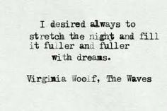 virginia woolf quote - I desired always to stretch the night and fill it fuller and fuller with dreams - The waves Poetry Quotes, Book Quotes, Words Quotes, Me Quotes, Sayings, People Quotes, Lyric Quotes, Qoutes, Pretty Words