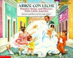 Arroz Con Leche (Popular Songs and Rhymes from Latin America) TraditionalRhymes and Tunes Edited by Lulu Delacre Illustrated by Lulu Delacre