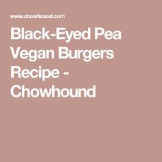 Black-Eyed Pea Vegan Burgers Recipe - Chowhound