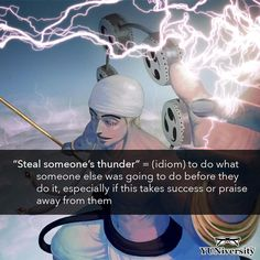 "ℹ ""Steal someone's thunder"" is a common idiom that means 'to do what someone else was going to do before they do it especially if this takes success or praise away from them.' For example ""Robert's mom stole his thunder by announcing his engagement on her Facebook page before he had a chance to tell everyone in person."" #idiom #english #stealsomeonesthunder #grammar #esl #efl #englishexpressions #enel #eneru #thundergod"