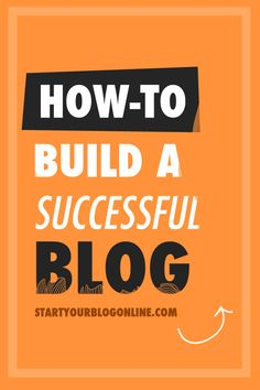 How to Build a Successful Blog - How To Start A Blog