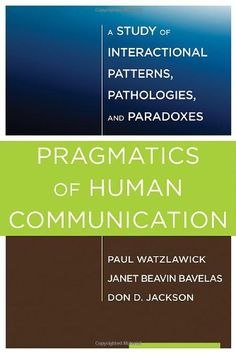 Pragmatics of Human Communication: A Study of Interactional Patterns, Pathologies and Paradoxes by Paul Watzlawick http://www.amazon.com/dp/0393707075/ref=cm_sw_r_pi_dp_vNnavb068DGTE