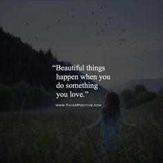 Inspirational Positive Quotes :Beautiful things happen when you do something you love. via (ThinkPozitive.com)