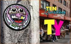 10 questions with Ty  http://stickerobot.com/blog/interviews/10-questions-with-new-york-sticker-artist-ty