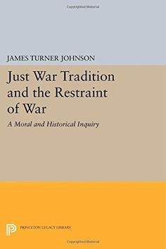 """Just war tradition and the restraint of war"" by James Turner Johnson. Also available in SPS library, classmark 28.8.JOH.3"
