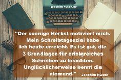 """""""Der sonnige Herbst motiviert mich. Mein Schreibtagesziel habe ich heute erreicht. Es ist gut, die 3 Grundlagen für erfolgreiches Schreiben zu beachten. Unglücklicherweise kennt die niemand.""""  © Joachim Nusch   #Zitate #Motivation #Schreiben #Reden #Redner #Redenschreiber #Autor #Inspiration #Motivation"""