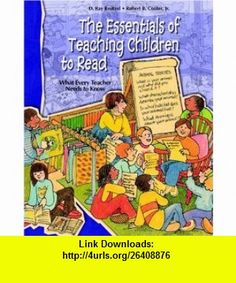 The Essentials of Teaching Children to Read (9780131186651) D. Ray Reutzel, Robert B. Cooter , ISBN-10: 0131186655  , ISBN-13: 978-0131186651 ,  , tutorials , pdf , ebook , torrent , downloads , rapidshare , filesonic , hotfile , megaupload , fileserve