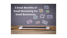 3 Great Benefits of Email Marketing For Small Businesses