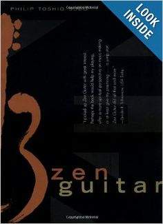 Zen Guitar: Philip Toshio Sudo: Each of us carries a song inside us, the song that makes us human. ZEN GUITAR provides the key to unlocking this song - a series of life lessons presented through the metaphor of music.