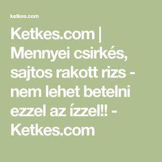 Ketkes.com | Mennyei csirkés, sajtos rakott rizs - nem lehet betelni ezzel az ízzel!! - Ketkes.com