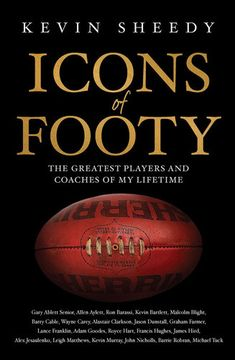CRE SPO 796.33 SHE Footy legend Kevin Sheedy crosses team alliances to profile the 21 most iconic Aussie Rules players and coaches of his lifetime. He also sits down for interviews with nine icons he has long admired and who don't normally (for various reasons) have their stories told. Packed full of wisdom and wit, insight and memories, Icons of Footy is a treasure-trove for football fans of all tribes and ages, from one of the most unique and colourful characters in Australian sport. Adam Goodes, Football Fans, Brand Names, Coaches, Crosses, Wisdom