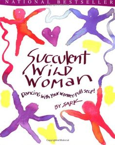 Succulent Wild Woman by Sark,http://www.amazon.com/dp/068483376X/ref=cm_sw_r_pi_dp_2Ns6sb1S65HHFE1J