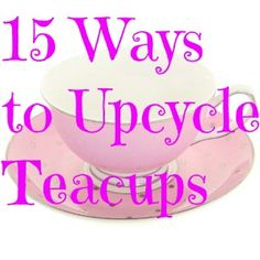 ways to upcycle teacups