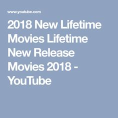2018 New Lifetime Movies Lifetime New Release Movies 2018 - YouTube