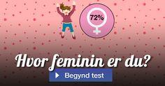 72% - Din livsstil er virkelig temmelig feminin - uden en garderobe fuld af trendy klæder, tusind par smarte sko og make-up går det slet ikke for dig. Ikke desto mindre kan du også være afslappet sammen med fyrene, hvis du finder det nødvendigt.