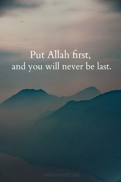 Put Allah first and you will never be the last