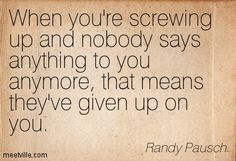 """Best quote in the book, the next line says - """"Critics are the ones telling you they love you"""" - Randy Pausch from The Last Lecture"""