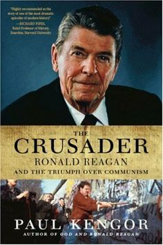 The Crusader: Ronald Reagan and the Fall of Communism Author: Paul Kengor. Publication: September 18, 2007. Publisher: Harper Perennial
