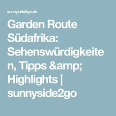 Garden Route Südafrika: Sehenswürdigkeiten, Tipps & Highlights | sunnyside2go