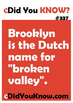 """Brooklyn is the Dutch name for """"broken valley"""". http://edidyouknow.com/did-you-know-337/"""