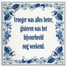 Vroeger was alles beter, gisteren was het bijvoorbeeld nog weekend.