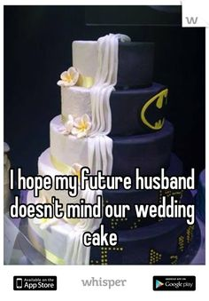 I hope my future husband doesn't mind our wedding cake