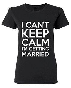 I can't Keep Calm I'm getting Married Women T Shirt Bachelor Party Shirts Medium Black Shop4Ever http://www.amazon.com/dp/B00MAX2BJS/ref=cm_sw_r_pi_dp_Lrgywb12N48T3