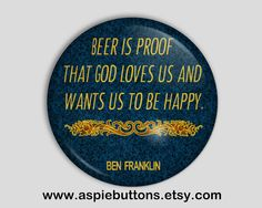 Ben Franklin Quote Button Badge Beer is proof that by AspieButtons, $2.00