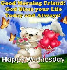 Good Morning Friend, Happy Wednesday