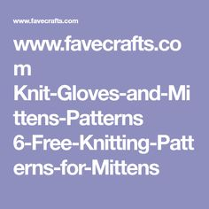 www.favecrafts.com Knit-Gloves-and-Mittens-Patterns 6-Free-Knitting-Patterns-for-Mittens