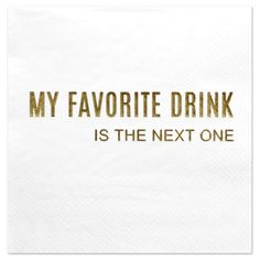 Andaz Press My Favorite Drink, Funny Quotes Cocktail Napkins, Gold Foil, Bulk Monochromatic Funny Cocktails, White Cocktails, Cocktail Quotes, Best Quotes, Funny Quotes, Instagram Quotes, Cocktail Napkins, Or Rose, My Favorite Things