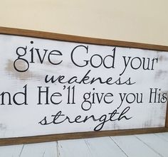Give God your weakness - Inspirational Sign - Christian decor - Rustic wood sign w/frame Wood Signs Sayings, Diy Wood Signs, Rustic Wood Signs, Sign Quotes, Rustic Decor, Farmhouse Decor, Christian Signs, Christian Decor, Christian Crafts