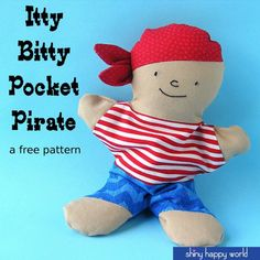 Itty Bitty Pocket Pirate - a free beanbag softie pattern from Shiny Happy World Plushie Patterns, Softie Pattern, Doll Patterns, Free Pattern, Bear Patterns, Softies, Amigurumi Toys, Baby Sewing Projects, Sewing Ideas
