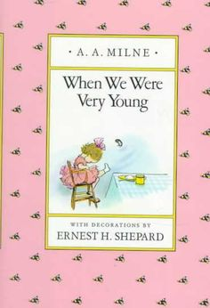 When We Were Very Young  Poems by A. A. Milne  Illustrated by E. H. Shepard