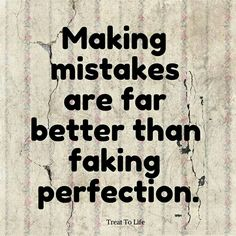 Its okay to make mistakes. www.treattolife.com
