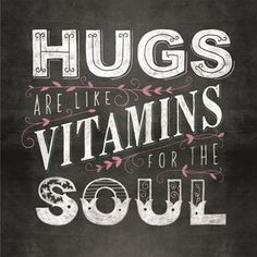 Hugs are like vitamins for the soul                                                                                                                                                                                 More