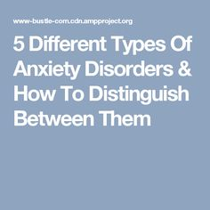 5 Different Types Of Anxiety Disorders & How To Distinguish Between Them