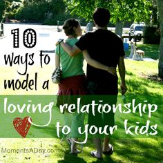 10 Ways To Model A Loving Relationship To Your Kids....@Zhenia Cardona I guess I need to read this article lol