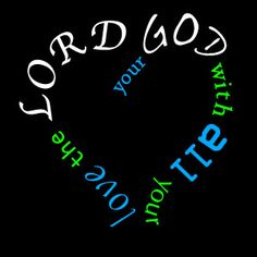 Deuteronomy 6:5  ...with all your heart, your soul, your life!