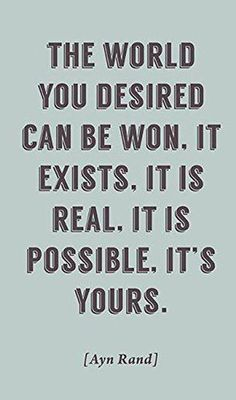 The World You Desired Can Be Won (Ayn Rand Quote), motivational poster Great Quotes, Quotes To Live By, Me Quotes, Inspirational Quotes, 2017 Quotes, Sunday Quotes, Wisdom Quotes, Cool Words, Wise Words