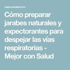 Cómo preparar jarabes naturales y expectorantes para despejar las vías respiratorias - Mejor con Salud