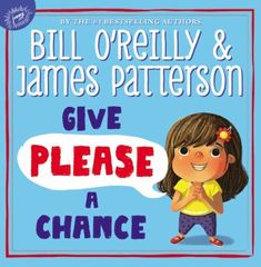 "Give Please A Chance (Book) : O'Reilly, Bill : ""In this illustrated book written by bestselling authors Bill O'Reilly and James Patterson, a collection of artists each contribute a piece of art demonstrating why the word 'please' makes all the difference in the world""--"