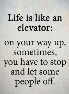 Quotes Life is like climbing mountain, on your way up not everybody makes it up to the peak with you.