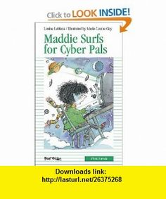 Maddie Surfs for Cyber-Pals (Formac First Novels) (9780887806384) Louise Leblanc, Marie-Louise Gay, Sarah Cummins , ISBN-10: 0887806384  , ISBN-13: 978-0887806384 ,  , tutorials , pdf , ebook , torrent , downloads , rapidshare , filesonic , hotfile , megaupload , fileserve