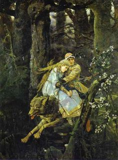 "Victor Vasnetsov ""Riding the Grey Wolf"" I have a fairy tale book with this painting on the cover, It's a painting of the wolf carrying Prince Ivan and Yelena, his future bride, through a dangerous forest."