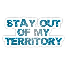 Stay Out of My Territory