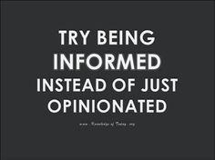 """Tente ser informado ao invés de apenas opinioso"""