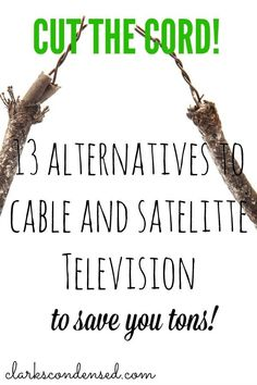 Looking to cut the cord? Here are 13  alternatives to cable and satellite television.  via @clarkscondensed